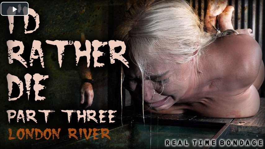 RealTimeBondage - I'd Rather Die Part 3 London River