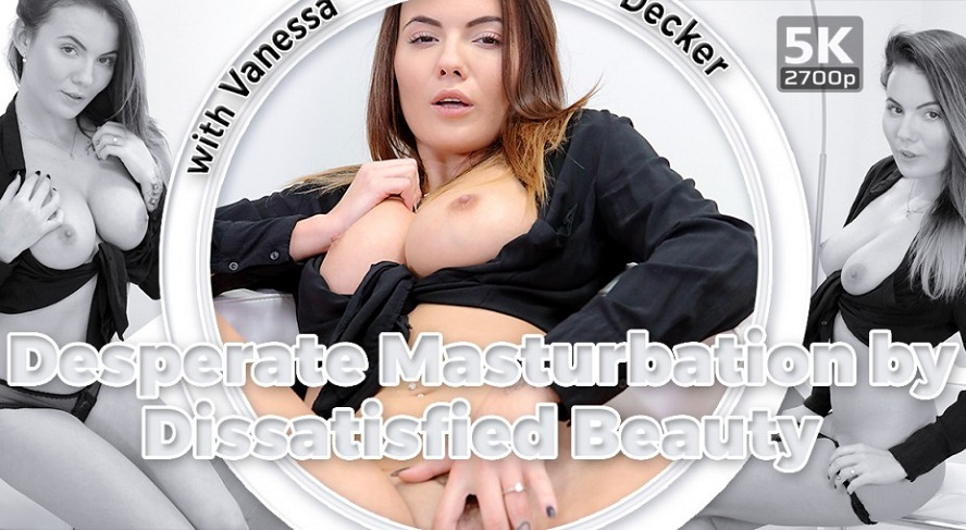 Desperate Masturbation by Dissatisfied Beauty, Vanessa Decker, November 23, 2018, 3d vr porno, HQ 1920