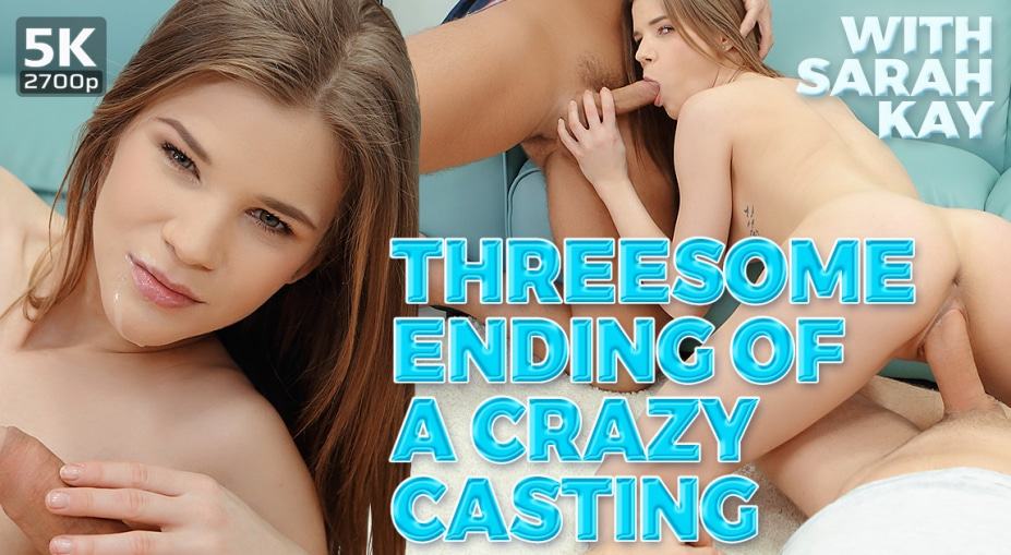 Threesome ending of a crazy casting, Sarah Kay, February 15, 2019, 3d vr porno, HQ 1920