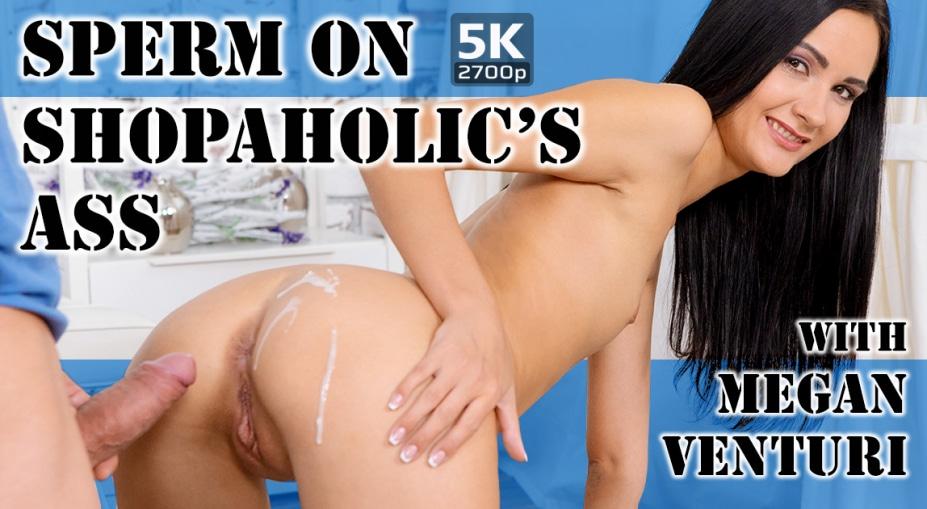Sperm on shopaholic's ass, Megan Venturi, July 17, 2019, 5k 3d vr porno, HQ 2700