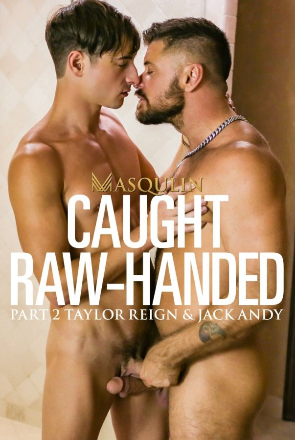 Masqulin - Caught Raw-Handed, Part 2 - Jack Andy & Taylor Reign