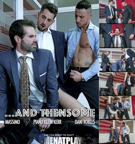 MenAtPlay - Dani Robles, Klein Kerr, Massimo Piano - And Thensome, Editor's Cut