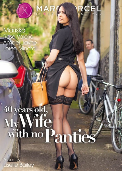 40 Ans, Ma femme n'a pas de culotte / 40 Years Old My Wife Doesn't Wear Panties (Year 2017)