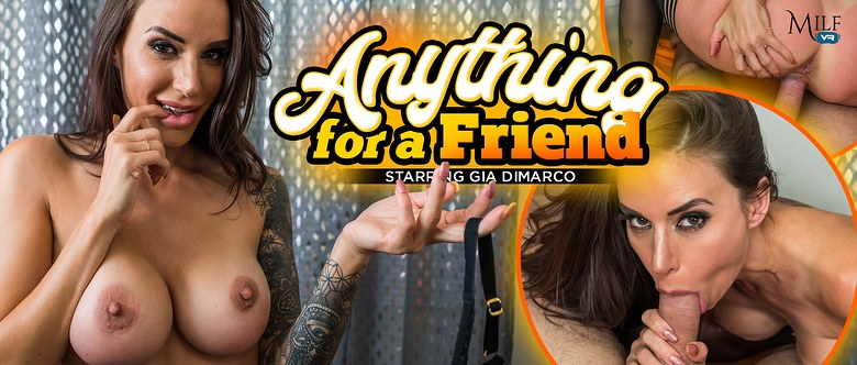 Anything for a Friend, Gia DiMarco, 7 Aug, 2019, 4k 3d vr porno, HQ 2300