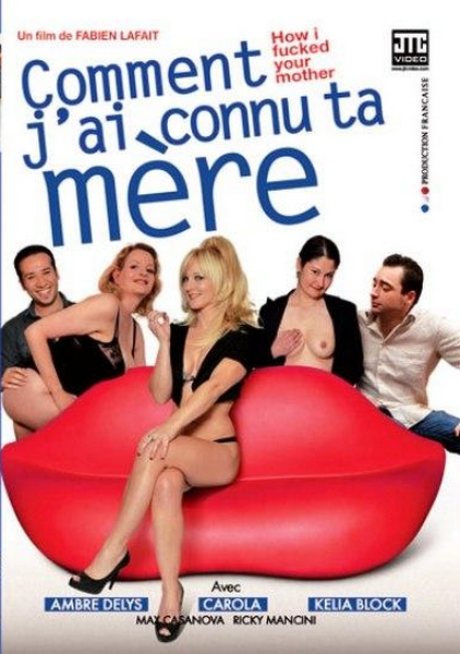 Comment j'ai connu ta mere! - How I Fucked your Mother!