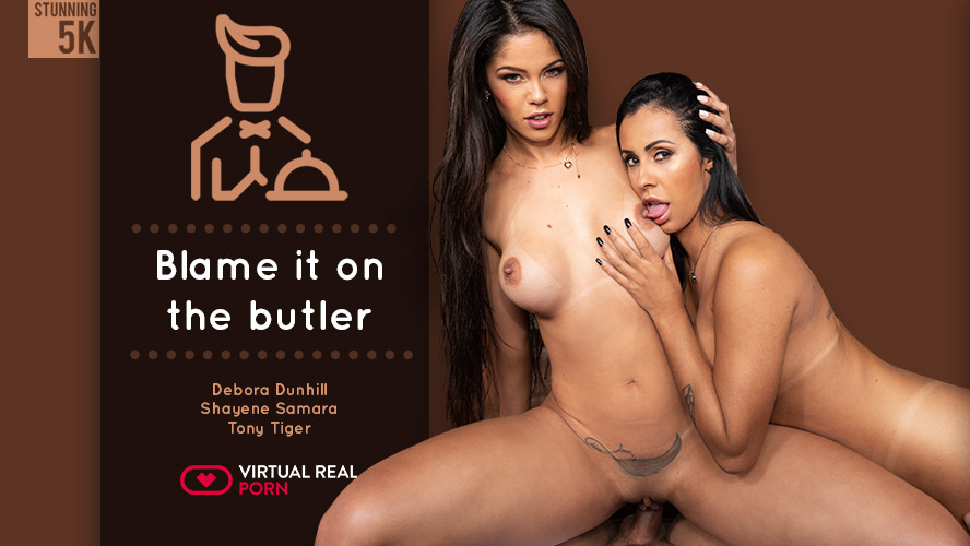Blame it on the butler, Debora Dunhill, Shayene Samara, Mar 14, 2019, 5k 3d vr porno, HQ 2700