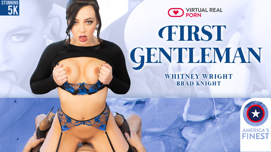 First Gentleman, Whitney Wright, Aug 05, 2019, 5k 3d vr porno, HQ 2700