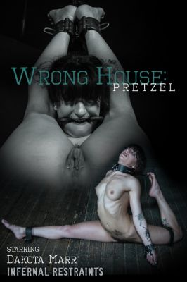 InfernalRestraints – Jul 26, 2019: Wrong House: Pretzel | Dakota Marr