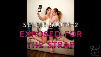 Exposed for the Strap - Selfie Sluts 2